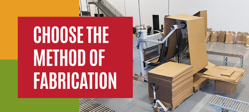 Choose the Method of Fabrication